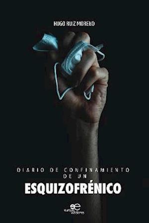 DIARIO DE CONFINAMIENTO DE UN ESQUIZOFRENICO