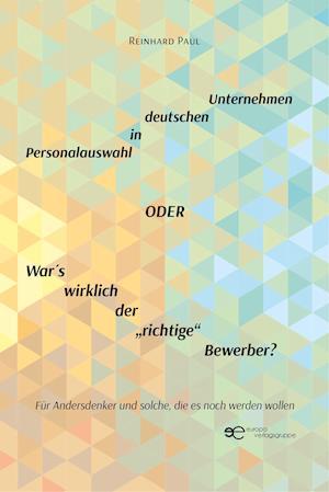 """PERSONALAUSWAHL IN DEUTSCHEN UNTERNEHMEN ODER WAR  S WIRKLICH DER """"RICHTIGE"""" BEWERBER?"""