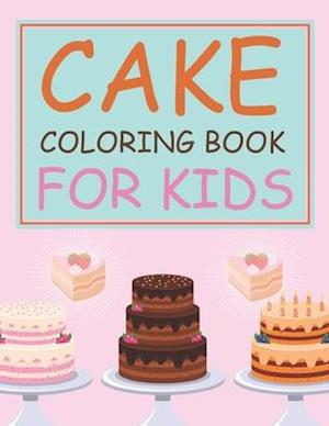 Cake Coloring Book For Kids: Cake Coloring Book For Girls