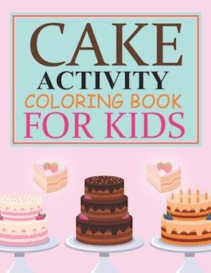 Cake Activity Coloring Book For Kids: Cake Coloring Book For Kids