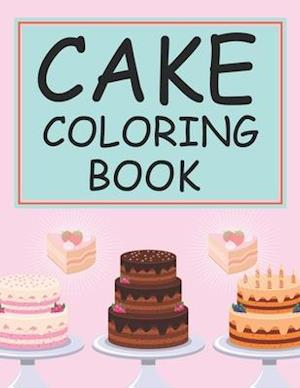 Cake Coloring Book: Cake Activity Coloring Book For Kids