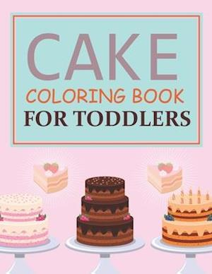 Cake Coloring Book For Toddlers: Cake Coloring Book For Kids