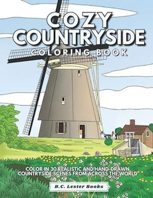 Cozy Countryside Coloring Book: Color In 30 Realistic And Hand-Drawn Countryside Scenes From Across The World.