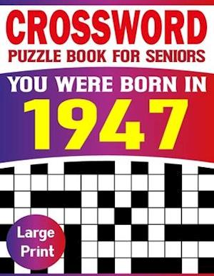 You Were Born In 1947: Crossword Puzzle Book For Seniors: Easy to Read Crossword Puzzles for Adults And Seniors ( Crossword Book-20)