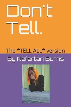 Don't Tell.: The *TELL ALL* version