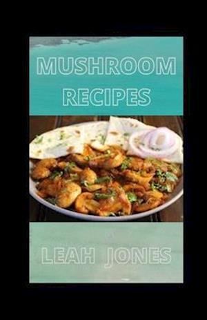 Mushroom Recipes: Mushroom Yummy Cookbook