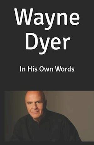 Wayne Dyer: In His Own Words