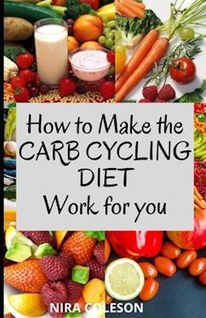 How to Make the Carb Cycling Diet Work for You : Weight Loss