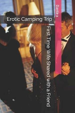 First Time Wife Shared with a Friend: Erotic Camping Trip