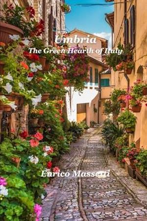 Umbria The Green Hearth of Italy
