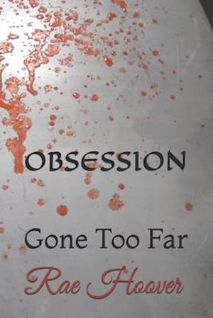 OBSESSION: Gone Too Far