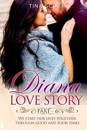 Diana Love Story (PT. 6): We start our lives together, through good and poor times.