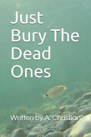Just Bury The Dead Ones