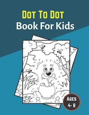 dot to dot book for kids ages 4-8: 100 Fun Connect The Dots Books for Kids Age 8, 9, 10, 11, 12   Kids Dot To Dot Puzzles With Colorable Pages Ages ..
