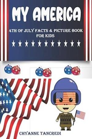 MY AMERICA: 4TH OF JULY FACT & PICTURE BOOK FOR KIDS / INDEPENDENCE DAY BOOKS FOR CHILDREN / 4TH OF JULY DECORATIONS / 4TH OF JULY KIDS TOYS