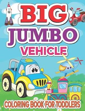 Big Jumbo Vehicle Coloring Book For Toddlers: An educational toddler coloring activity book with fun transportation vehicles for Preschool Prep - for
