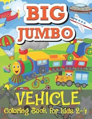 Big Jumbo Vehicle Coloring Book For Kids 2-4: Including Excavators, Cranes, Dump Trucks, Cement Trucks, Steam Rollers, and Bonus Activity Pages for Ki