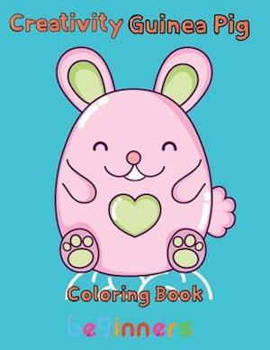 Creativity Guinea pig Coloring Book beginners: 8.5''x11''/Guinea Pig Coloring Book