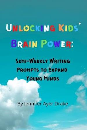 Unlocking Kids' Brain Power: Semi-Weekly Writing Prompts to Expand Young Minds