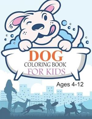 Dog Coloring Book For Kids Ages 4-12: Dog Coloring Book For Kids