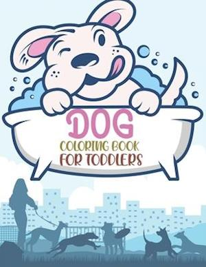 Dog Coloring Book For Toddlers: Dog Coloring Book