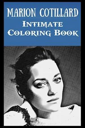 Intimate Coloring Book: Marion Cotillard Illustrations To Relieve Stress