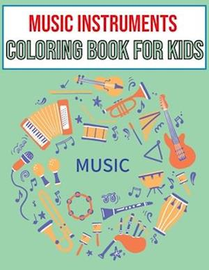 Music Instruments coloring book for kids: Ages 4-8   Cute Many Kinds Of Music Instruments For Toddlers, Children, Preschoolers, Gift for Boys & Girls