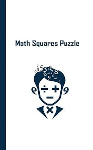Math Squares Puzzle: Math Squares Puzzles Games For Women, Men & Kids With Solutions