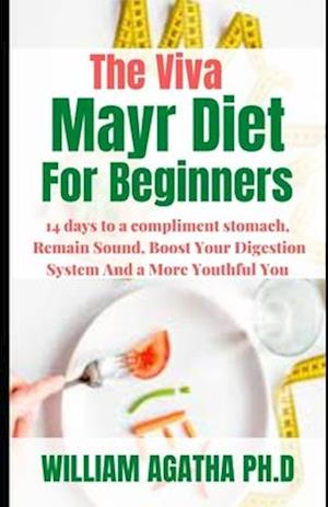 The Viva Mayr Diet For Beginners : 14 days to a compliment stomach, Remain Sound, Boost Your Digestion System And a More Youthful You