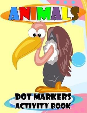 Animals Dot Markers Activity Book: Cute animals, easy Guided Big Dot, Dot Markers Ativity Book For Kids, Toddlers, Preschoolers and Kindergarten.