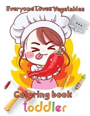 Everyone Loves Vegetables Coloring book toddler: 8.5''x11''/ Fruits and Vegetables Coloring Book