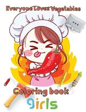 Everyone Loves Vegetables Coloring book girls: 8.5''x11''/ Fruits and Vegetables Coloring Book