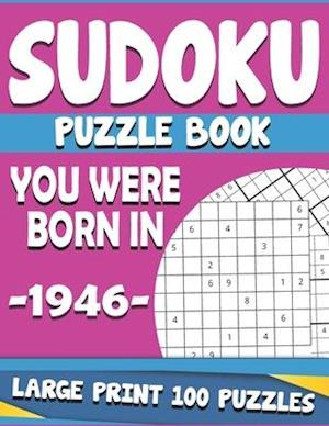 You Were Born In 1946: Sudoku Puzzle Book : Large Print Sudoku Puzzle Book For Adults & Seniors
