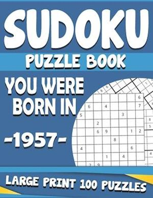 You Were Born In 1957: Sudoku Puzzle Book : Large Print Sudoku Puzzle Book For Adults & Seniors
