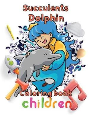Succulents Dolphin Coloring book children: 8.5''x11''/Dolphin coloring book