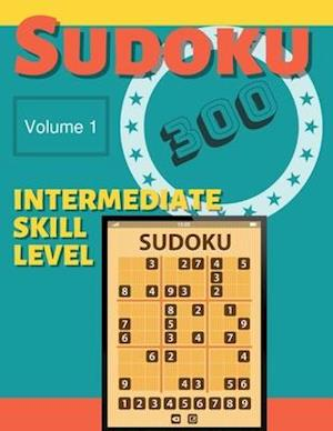 Sudoku 300 - Volume 1 - Intermediate Skill Level: Enjoy 300 Challenging Puzzles For Hours Of Solving Fun