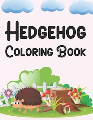 Hedgehog Coloring Book: Hedgehog Coloring Book For Girls