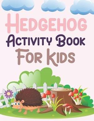 Hedgehog Activity Book For Kids: Hedgehog Coloring Book For Kids