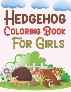Hedgehog Coloring Book For Girls: Hedgehog Coloring Book For Kids Ages 4-12