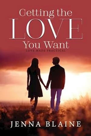 GETTING the LOVE You Want: Love Made Practical