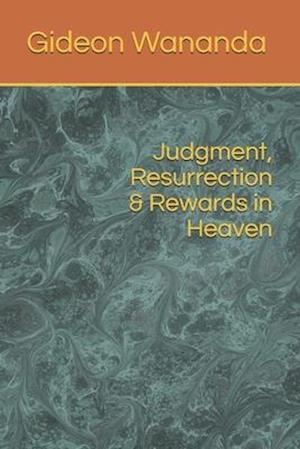 Judgment, Resurrection and Rewards in Heaven