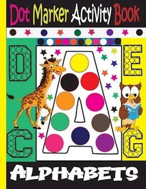 Alphabet Dot Marker Activity Book : Dot marker ABC Alphabet Activity Book for Kids / Dot Markers Activity Book Easy Guided Big Dots /