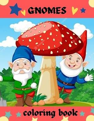 GNOMES coloring book: Coloring Book For Kids Gnome And Mushroom House, +64 Images Cute And Fun, Great Gift For Boys And Girls Ages 4-10 And Grown Ups