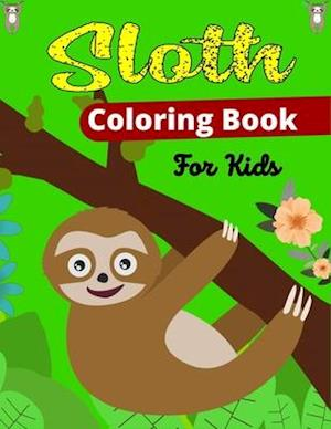 Sloth Coloring Book For Kids: Cute Animal Stress-relief Coloring Book For Grown-ups (Beautiful gifts For Children's)