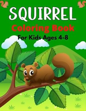 SQUIRREL Coloring Book For Kids Ages 4-8: A Cute Collection Of 35+ Coloring Pages (Awesome gifts for Children's)