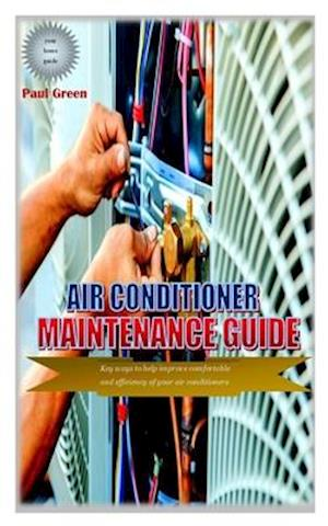 AIR CONDITIONER MAINTENANCE GUIDE: Key ways to help improve comfortable and efficiency of your air conditioners