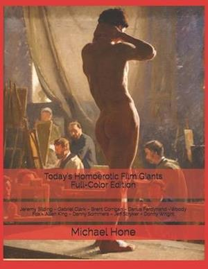Today's Homoerotic Film Giants Full-Color Edition: Jeremy Bilding - Gabriel Clark - Brent Corrigan - Darius Ferdynand -Woody Fox - Allen King - Danny