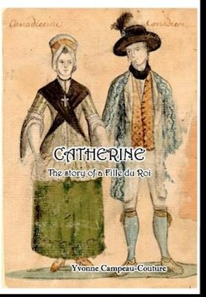 CATHERINE: The Life of a Fille du Roi