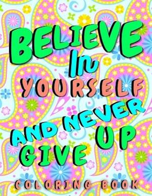 Believe In Yourself & Never Give Up