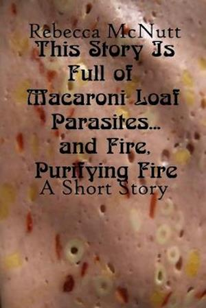 This Story Is Full of Macaroni Loaf Parasites... and Fire, Purifying Fire